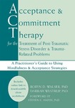 Acceptance & Commitment Therapy for the Treatment of Post Traumatic Stress Disorder