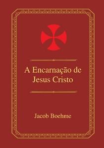 A Encarnação de Jesus Cristo - Jacob Boehme