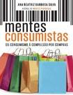 Mentes Consumistas Ana Beatriz Barbosa Silva