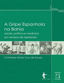 A Gripe Espanhola na Bahia - Saúde, Política e Medicina em Tempos de Epidemia