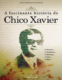 Luis Eduardo de Souza   A fascinante história de Chico Xavier