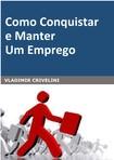 [Livro] - Como Conquistar e Manter um Emprego - Vladimir Crivelini