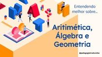Aritmética, Álgebra e Geometria