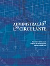 ADMINISTRAÇÃO DO CIRCULANTE - Alexandre Costa, Gilberto...