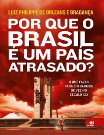 Por que o Brasil e um Pais Atrasado    Luiz Philippe de Orleans e Braganca