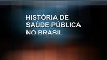 HISTÓRIA DE SAÚDE PÚBLICA NO BRASIL