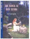 Guia Essencial da Bruxa Solitária - Scott Cunningham