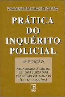 Carlos Alberto Marchi de Queiroz - Prática do Inquérito Policial
