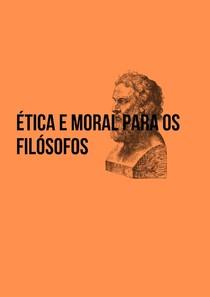 Ética e Moral para os filósofos