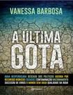 A ultima gota   Vanessa Barbosa