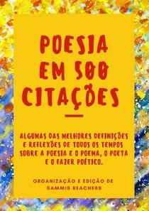 Poesia em 500 Citações Antologia - As melhores definições e reflexões de todos os tempos sobre a poesia e o poema, o poeta e o fazer poético
