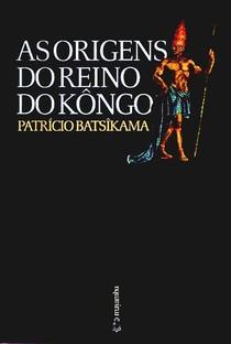 Patricio Batsikama   As Origens do Reino do Kongo