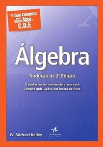 O Guia Completo para Quem Não É C.D.F. – Álgebra W. Michael Kelley