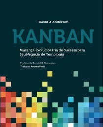 Kanban Mudança Evolucionária de Sucesso para seu Negócio de Tecnologia (Portuguese Edition) by David J Anderson, Andrea Pinto, Donald G Reinertsen (z-lib org)