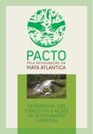 PACTO DA MATA ATLÂNTICA: REFERENCIAL DOS CONCEITOS E AÇÕES DE RESTAURAÇÃO FLORESTAL