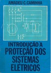 Introdução a Proteção dos Sistemas Elétricos - Amadeu Casal Caminha