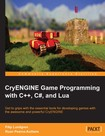 CryENGINE Game Programming with C++, C#, and Lua [eBook]