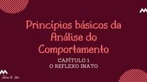 Resumo reflexo inato | Comportamento respondente - Livro Princípios Básicos da Análise do Comportamento