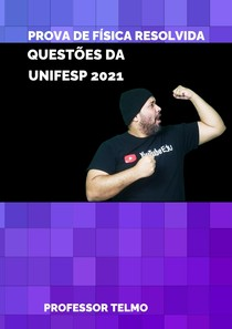 QUESTÕES DA UNIFESP 2021 - 2º Dia PROVA DE FÍSICA