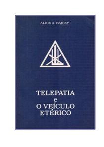 Alice Bailey & Djwhal Khul   Telepatia e o Veículo Etérico