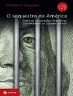 O SEQUESTRO DA AMERICA -   FERGUSON, CHARLES H.