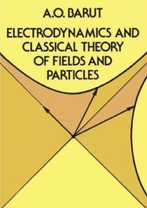 A. O. Barut    Electrodynamics and Classical Theory of Fields and Particles