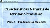 Aula 2 - Características Naturais do território brasileiro: Parte 1 Fundamentos geológicos