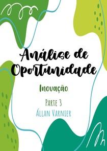 Análise de Oportunidade - Parte 3 - Inovação - Állan Varnier