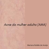 Acne da mulher adulta (AMA)