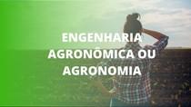 Agronomia ou Engenharia Agronômica