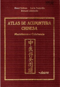 Atlas de Acupuntura Chinesa - Meridianos e Colaterais
