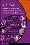 Introdução às Obras de Freud, Ferenczi, Groddeck, Klein, Winnicott, Dolto, Lacan NASIO