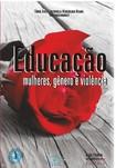 Educação, mulheres, genero e violência