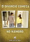 O divórcio começa no namoro   Edson Alves de Sousa
