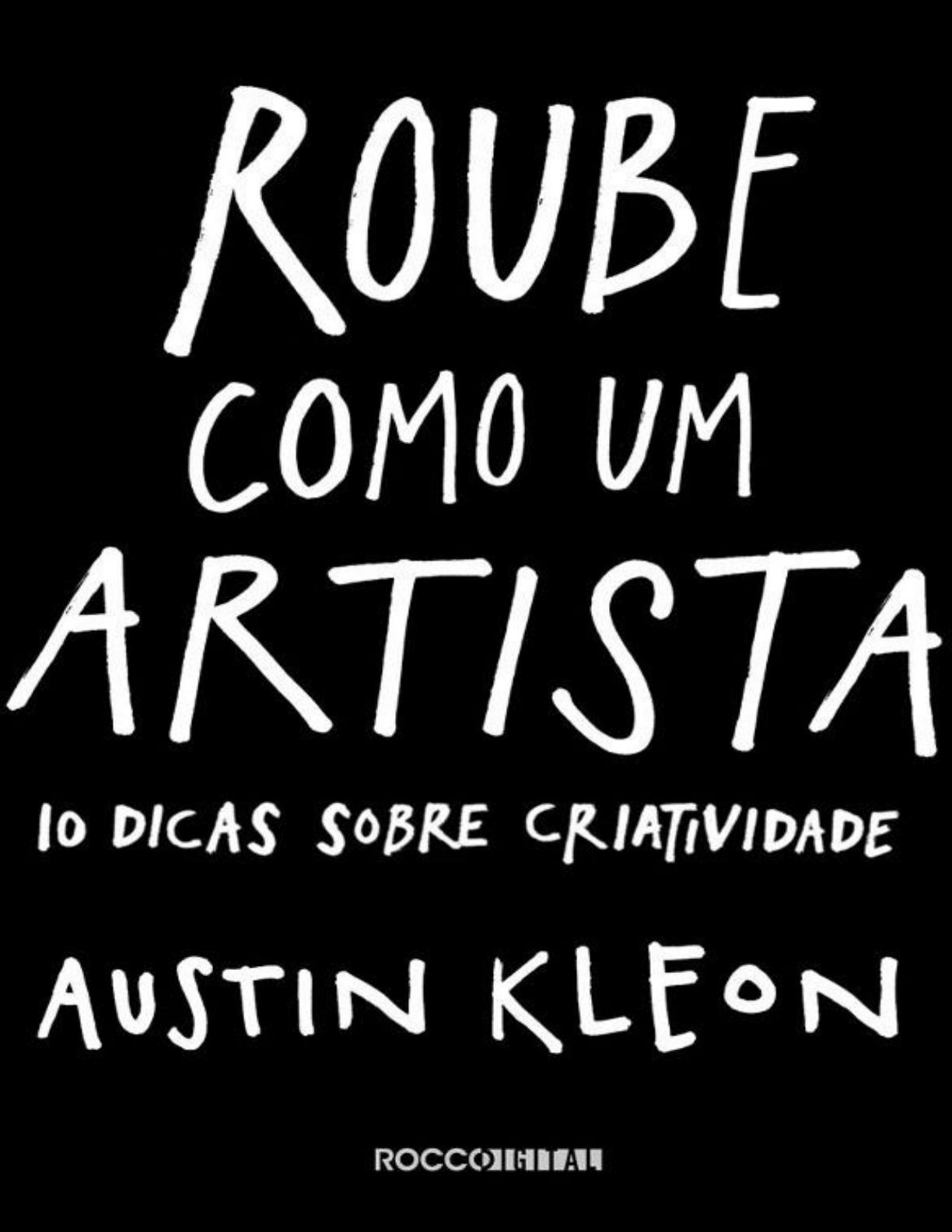 Roube como um artista - 10 dicas sobre criatividade - Austin Kleon -  Educação Financeira - 2